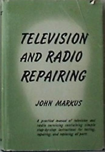 Television and radio repairing by John Markus