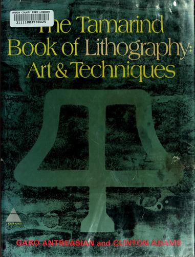 The Tamarind book of lithography: art & techniques by Garo Z. Antreasian