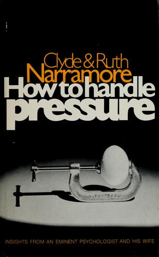How to handle pressure by Clyde M. Narramore