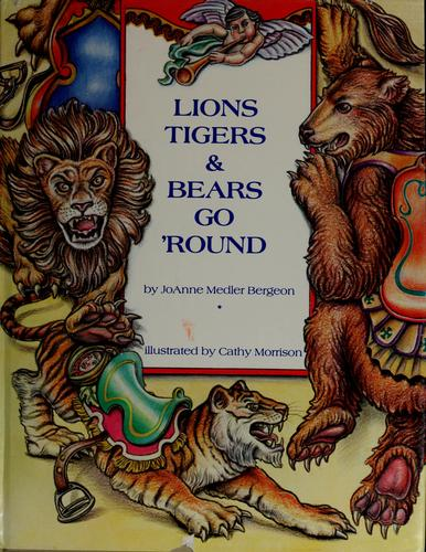 Lions, tigers & bears go 'round by JoAnne Medler Bergeon