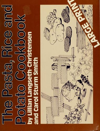 The pasta, rice and potato cookbook by Lillian Langseth-Christensen