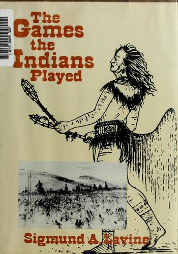 The games the Indians played by Sigmund A. Lavine