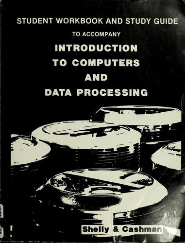 Student workbook and study guide to accompany Introduction to computers and data processing by Gary B. Shelly