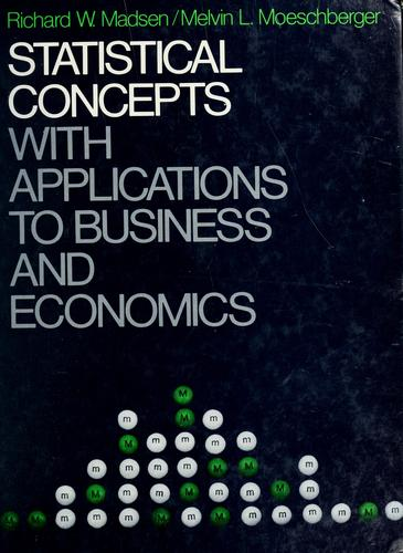 Statistical concepts with applications to business and economics by Richard W. Madsen