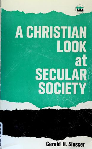 A Christian look at secular society by Gerald H. Slusser